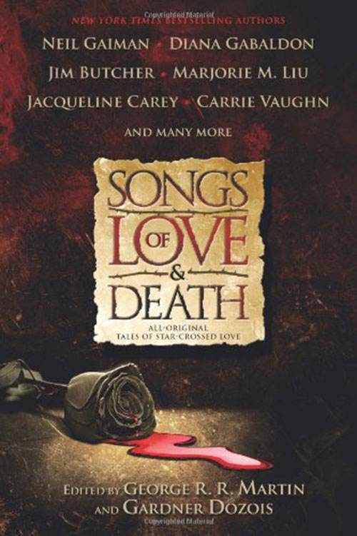 Songs of Love and Death: All Original Tales of Star-Crossed Love, edited by George R. R. Martin and Gardner Dozois