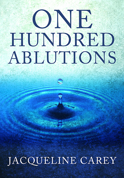 100 Ablutions by Jacqueline Carey